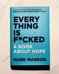 Everything is F*cked By Mark Manson: Book Summary, Key Lessons and Best Quotes